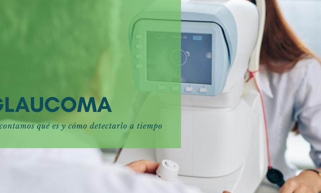 Glaucoma: ¿qué es y cómo se detecta?